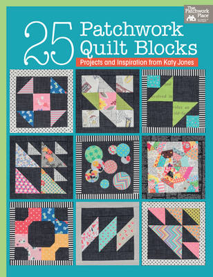 25 Patchwork Quilt Blocks: Projects and Inspiration from Katy Jones (Paperback)