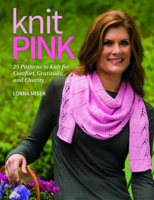 Knit Pink: 25 Patterns to Knit for Comfort, Gratitude, and Charity (Paperback)