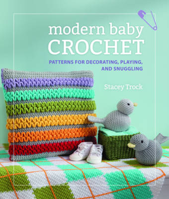 Modern Baby Crochet: Patterns for decorating, playing, and snuggling (Paperback)