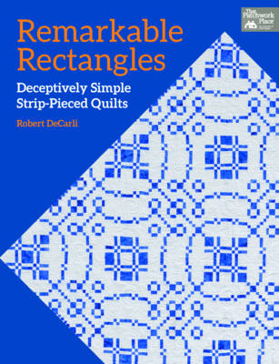 Remarkable Rectangles: Deceptively Simple Strip-Pieced Quilts (Paperback)