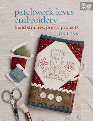 Patchwork Loves Embroidery: Hand Stitches, Pretty Projects (Paperback)
