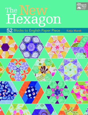The New Hexagon: 52 Blocks to English Paper Piece (Paperback)