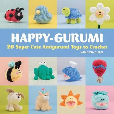 Happy-Gurumi: 20 Super Cute Amigurumi Toys to Crochet (Paperback)