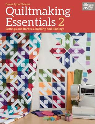Quiltmaking Essentials 2: Settings and Borders, Backings and Bindings (Paperback)