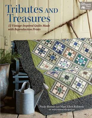 Tributes and Treasures: 12 Vintage-Inspired Quilts Made with Reproduction Prints (Paperback)