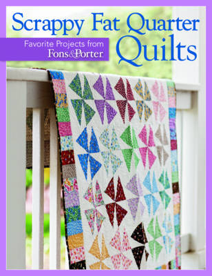 Scrappy Fat Quarters: Favorite Projects from Fons & Porter (Paperback)