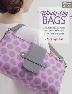 Windy City Bags: 12 Handbags and Totes Sewn with Structure and Style - That Patchwork Place (Paperback)