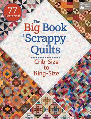 The Big Book of Scrappy Quilts: Crib-Size to King-Size (Paperback)