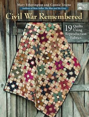 Civil War Remembered: 19 Quilts Using Reproduction Fabrics (Paperback)