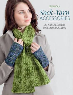 Sock-Yarn Accessories: 20 Knitted Designs with Style and Savvy (Paperback)