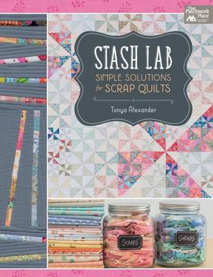 Stash Lab: Simple Solutions for Scrap Quilts (Paperback)