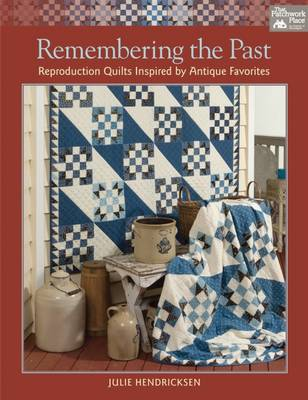 Remembering the Past: Reproduction Quilts Inspired by Antique Favorites (Paperback)