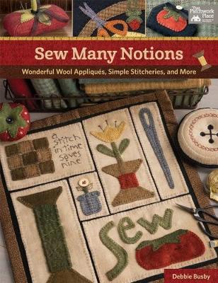 Sew Many Notions: Wonderful Wool Appliques, Simple Stitcheries, and More (Paperback)