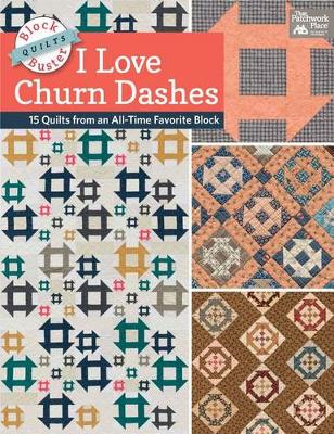 Block-Buster Quilts - I Love Churn Dashes: 15 Quilts from an All-Time Favorite Block (Paperback)