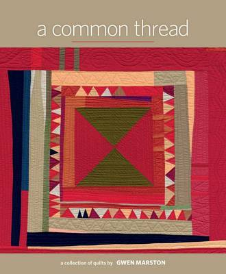 A Common Thread: A Collection of Quilts by Gwen Marston (Hardback)