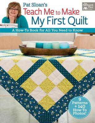 Pat Sloan's Teach Me to Make My First Quilt: A How-To Book for All You Need to Know (Paperback)