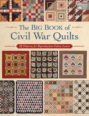The Big Book of Civil War Quilts: 58 Patterns for Reproduction-Fabric Lovers (Paperback)