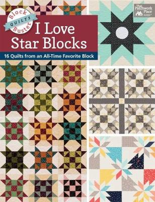Block-Buster Quilts - I Love Star Blocks: 16 Quilts from an All-Time Favorite Block (Paperback)