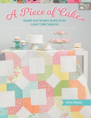 A Piece of Cake: Sweet and Simple Quilts from Layer Cake Squares (Paperback)