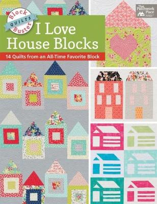 Block-Buster Quilts - I Love House Blocks: 14 Quilts from an All-Time Favorite Block (Paperback)