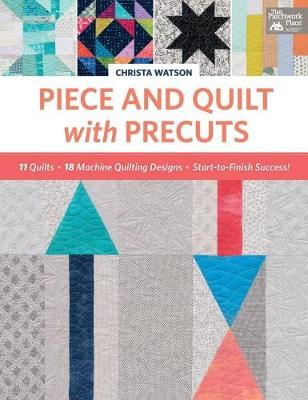 Piece and Quilt with Precuts: 11 Quilts, 18 Machine-Quilting Designs, Start-To-Finish Success! (Paperback)