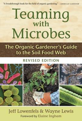 Teaming with Microbes: The Organic Gardener's Guide to the Soil Food Web (Hardback)