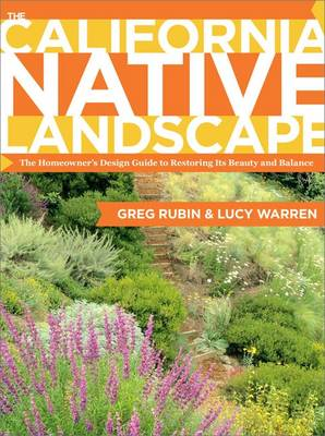 The California Native Landscape: The Homeowner's Design Guide to Restoring Its Beauty and Balance (Hardback)