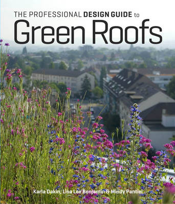 The Professional Design Guide to Green Roofs (Hardback)