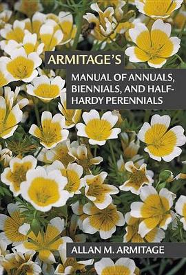 Armitage's Manual of Annuals, Biennials, and Half-Hardy Perennials (Paperback)