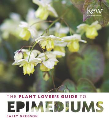 The Plant Lovers Guide to Epimediums (Hardback)