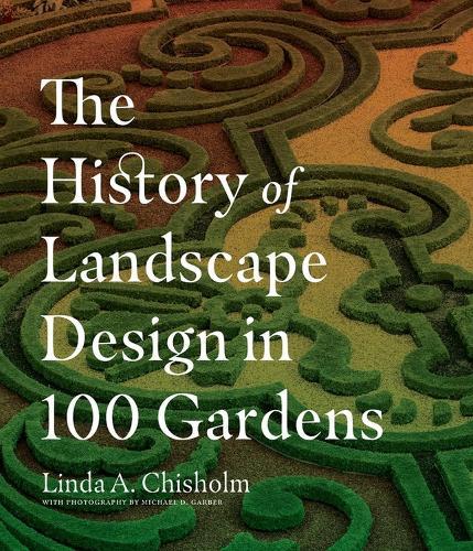 History Of Landscape Design In 100 Gardens