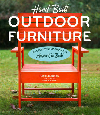 Hand-Built Outdoor Furniture: 20 Step-by-Step Projects Anyone Can Build (Paperback)