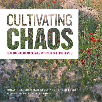 Cultivating Chaos: Gardening with Self-Seeding Plants (Hardback)