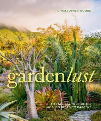 Gardenlust a Botanical Tour of the Worlds Best Gardens (Hardback)