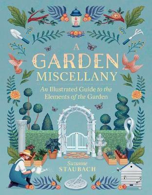 Garden Miscellany: An Illustrated Guide to the Elements of the Garden (Hardback)