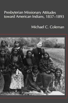 "Presbyterian Missionary Attitudes toward American Indians, 1837a ""1893 (Paperback)"