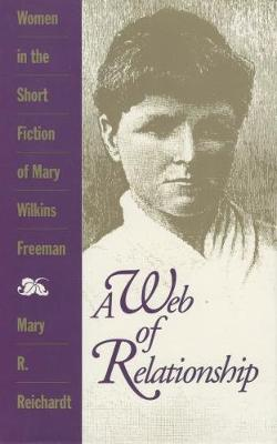 A Web of Relationship: Women in the Short Fiction of Mary Wilkins Freeman (Paperback)