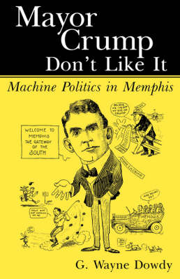 Mayor Crump Don't Like It: Machine Politics in Memphis (Paperback)