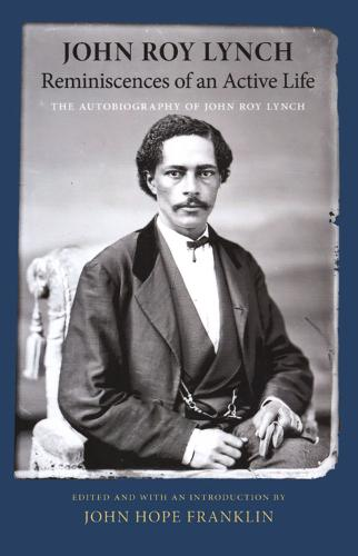 Reminiscences of an Active Life: The Autobiography of John Roy Lynch (Paperback)