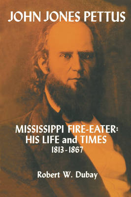 John Jones Pettus, Mississippi Fire-Eater: His Life and Times, 1813-1867 (Paperback)