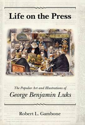 Life on the Press: The Popular Art and Illustrations of George Benjamin Luks (Hardback)