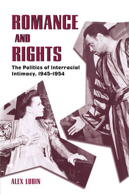 Romance and Rights: The Politics of Interracial Intimacy, 1945-1954 (Paperback)