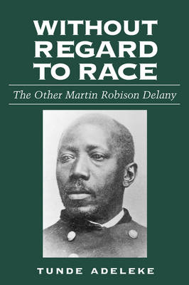 Without Regard to Race: The Other Martin Robison Delany (Paperback)