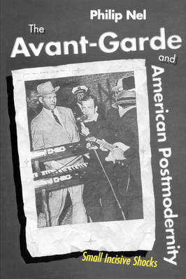 The Avant-Garde and American Postmodernity: Small Incisive Shocks (Paperback)