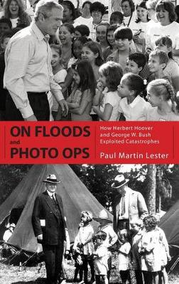 On Floods and Photo Ops: How Herbert Hoover and George W. Bush Exploited Catastrophes (Hardback)