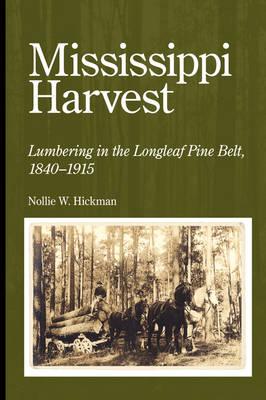 Mississippi Harvest: Lumbering in the Longleaf Pine Belt, 1840-1915 (Paperback)