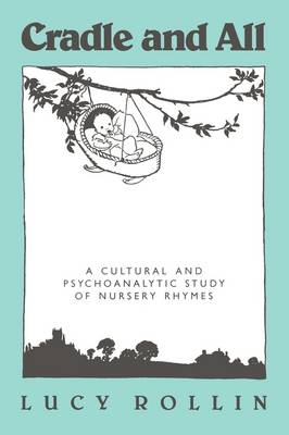Cradle and All: A Cultural and Psychoanalytic Study of Nursery Rhymes (Paperback)