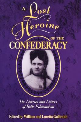 A Lost Heroine of the Confederacy: The Diaries and Letters of Belle Edmondson (Paperback)