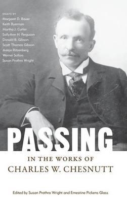 Passing in the Works of Charles W. Chesnutt - Margaret Walker Alexander Series in African American Studies (Hardback)