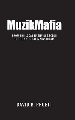 MuzikMafia: From the Local Nashville Scene to the National Mainstream - American Made Music Series (Hardback)